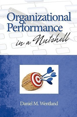 Organizational Performance in a Nutshell  by  Daniel M. Wentland