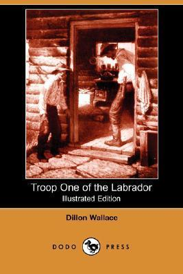 Troop One of the Labrador (Illustrated Edition) Dillon Wallace