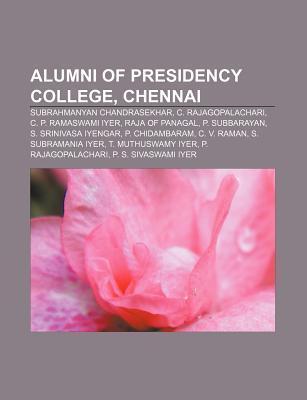 Alumni of Presidency College, Chennai: Subrahmanyan Chandrasekhar, C. Rajagopalachari, C. P. Ramaswami Iyer, Raja of Panagal, P. Subbarayan Source Wikipedia