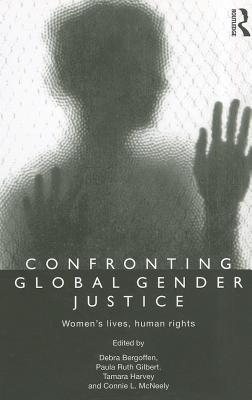 Confronting Global Gender Justice: Women s Lives, Human Rights  by  Debra Bergoffen