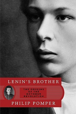 Lenins Brother: The Origins of the October Revolution  by  Philip Pomper