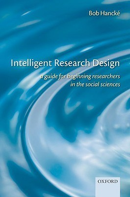 Intelligent Research Design: A Guide for Beginning Researchers in the Social Sciences Bob Hancke