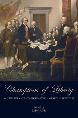 Champions of Liberty: A Treasury of Conservative American Speeches Robert Golla