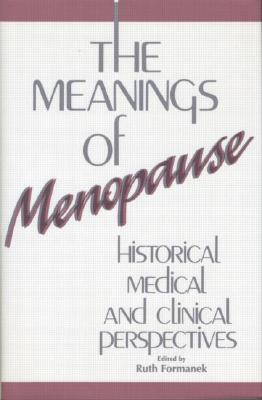 The Meanings of Menopause: Historical, Medical, and Cultural Perspectives  by  Ruth Formanek