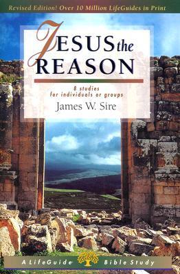 Jesus the Reason James W. Sire