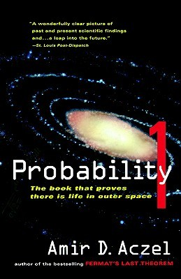 Probability 1: Why There Must Be Intelligent Life in the Universe Amir D. Aczel