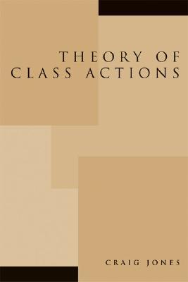 Theory of Class Actions  by  Craig E. Jones