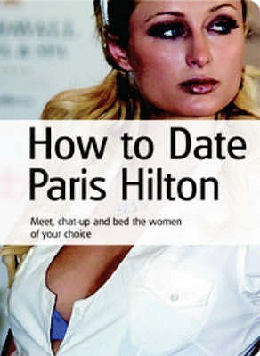 How to Date Paris Hilton  by  Clive Rock Solid Webb