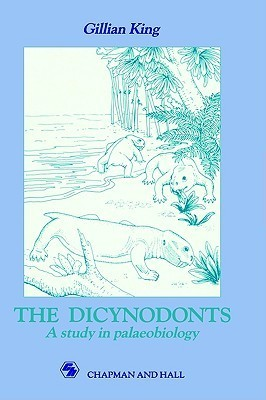 Dicynodonts: A Study in Palaeobiology Gillian   King
