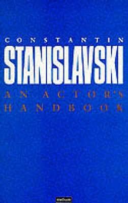 An Actors Handbook: An Alphabetical Arrangement Of Concise Statements On Aspects Of Acting Konstantin Stanislavski