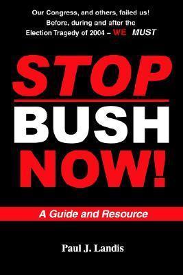 Stop Bush Now Paul J. Landis