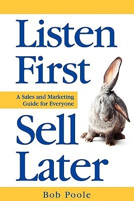 Listen First - Sell Later  by  Bob Poole