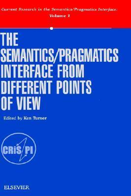 The Semantics/Pragmatics Interface from Different Points of View  by  K. Turner