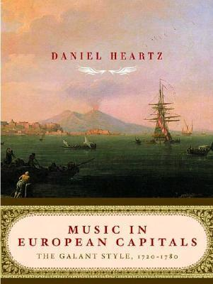 Music in European Capitals: The Galant Style, 1720-1780  by  Daniel Heartz