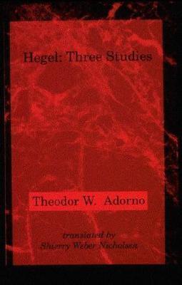 Hegel: Three Studies Theodor W. Adorno