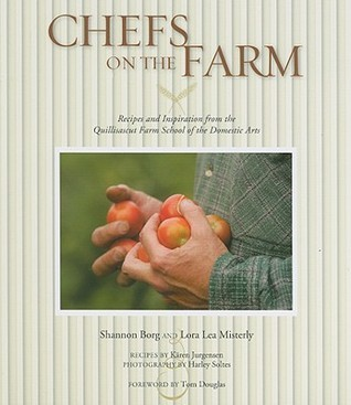 Chefs on the Farm: Recipes and Inspiration from the Quillisascut Farm School of the Domestic Arts Shannon Borg