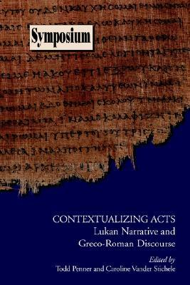 Contextualizing Acts: Lukan Narrative and Greco-Roman Discourse (Symposium Series (Society of Biblical Literature), No. 18.) Todd C. Penner
