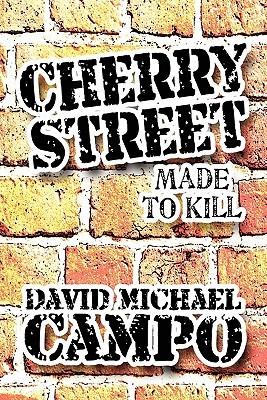 Cherry Street: Made to Kill  by  David Michael Campo