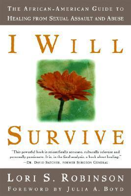I Will Survive: The African-American Guide to Healing from Sexual Assault and Abuse Lori S. Robinson