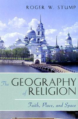 The Geography of Religion: Faith, Place, and Space Roger W. Stump