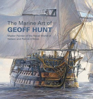 The Marine Art Of Geoff Hunt   Master Painter Of The Naval World Of Nelson And Patrick Obrian Geoff Hunt