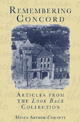 Remembering Concord: Articles from the Look Back Collection  by  Helen Arthur-Cornett