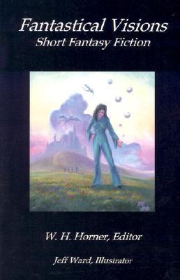 Fantastical Visions  by  W.H. Horner