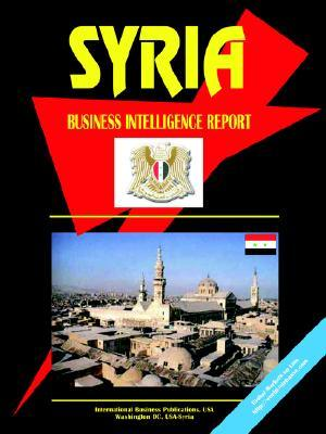 Syria Business Intelligence Report  by  USA International Business Publications