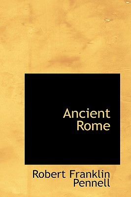 Ancient Rome  by  Robert Franklin Pennell