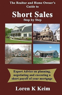 The Realtor And Home Owners Guide To Short Sales: Step By Step  by  Loren K. Keim