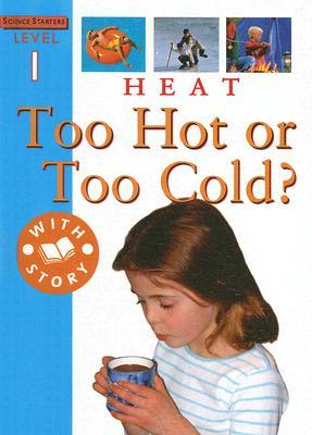 Heat: Too Cold or Too Hot?  by  Sally Hewitt
