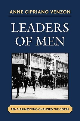 Leaders of Men: Ten Marines Who Changed the Corps Anne Cipriano Venzon