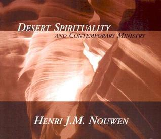 Desert Spirituality and Contemporary Ministry  by  Henri J.M. Nouwen