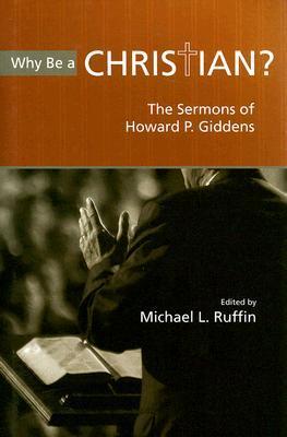 Why Be a Christian?: The Sermons of Howard P. Giddens Howard Giddens
