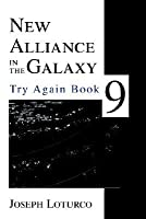 New Alliance in the Galaxy: Try Again Book 9 Joseph Loturco