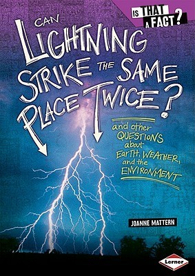 Can Lightning Strike the Same Place Twice?: And Other Questions about Earth, Weather, and the Environment Joanne Mattern