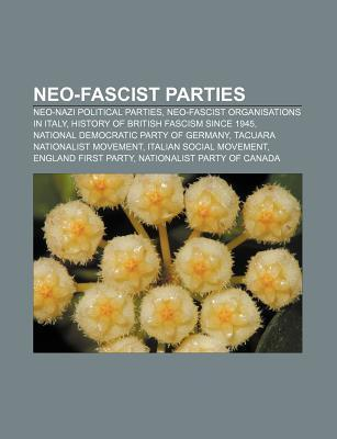 Neo-Fascist Parties: Neo-Nazi Political Parties, Neo-Fascist Organisations in Italy, History of British Fascism Since 1945  by  Source Wikipedia