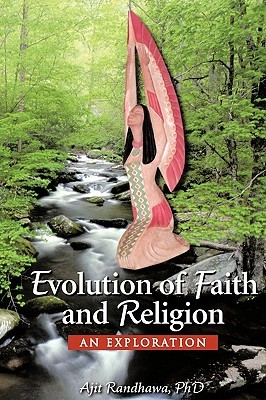 Evolution of Faith and Religion: An Exploration  by  Ajit Randhawa