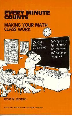 Every Minute Counts: Making Your Math Class Work David R. Johnson