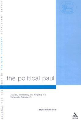 The Political Paul: Democracy and Kingship in Pauls Thought  by  Bruno Blumenfeld
