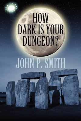 How Dark Is Your Dungeon?  by  John P. Smith