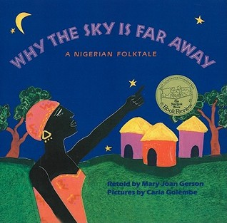 Why the Sky Is Far Away: A Nigerian Folktale Mary-Joan Gerson