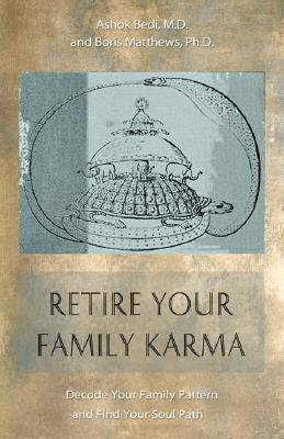 Retire Your Family Karma: Decode Your Family Pattern and Find Your Soul Path  by  Ashok Bedi