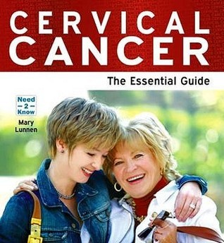 Cervical Cancer - The Essential Guide  by  Mary Lunnen