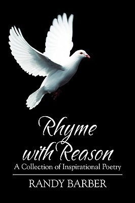 Rhyme with Reason: A Collection of Inspirational Poetry  by  Randy Barber