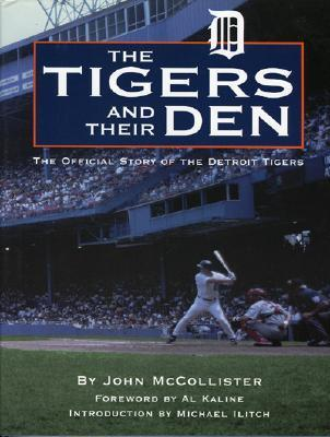 Tigers and Their Den: The Offical Story of the Detroit Tigers (Honoring a Detroit Legend)  by  John McCollister