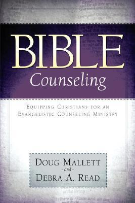 BIBLE Counseling: Equipping Christians for an Evangelistic Counseling Ministry Doug Mallett