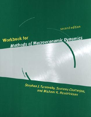 Workbook for Methods of Macroeconomic Dynamics: For an Analysis of Contemporary Forms of Life Stephen J. Turnovsky