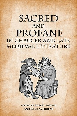 Sacred and Profane in Chaucer and Late Medieval Literature: Essays in Honour of John V. Fleming Robert Epstein