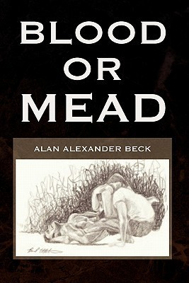 Blood Or Mead  by  Alan Alexander Beck